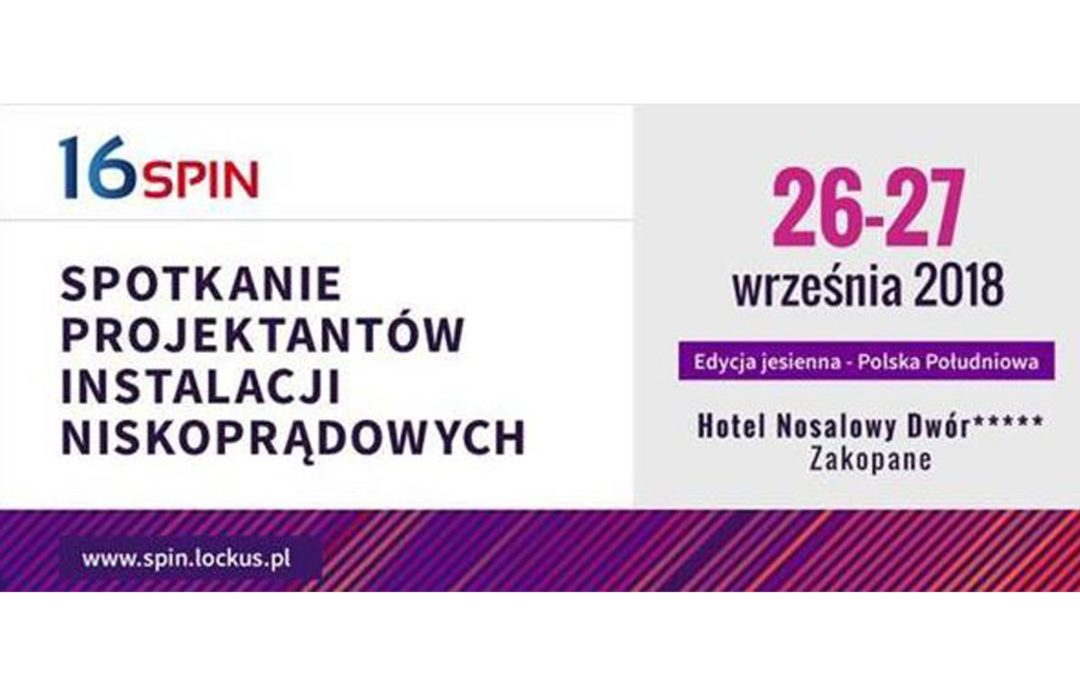 We invite you to the Low Current Installation Designers Meeting in Zakopane SPIN 2018